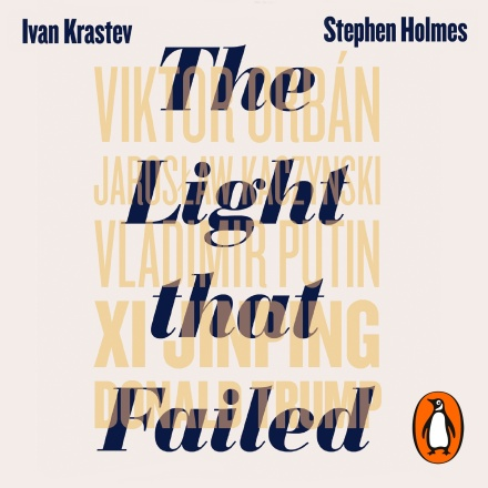 Ivan krastev, Stephen Holmes: The light that failed