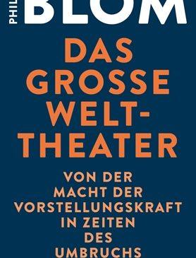 Philipp Blom Das große Welttheater